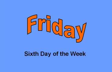 Friday - Sixth