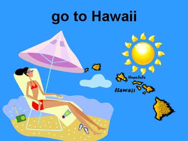 Go to Hawaii