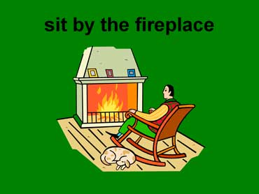 Sit by the Fireplace