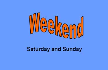 Weekend - Saturday and Sunday