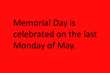 Memorial Day is celebrated on the last Monday in May